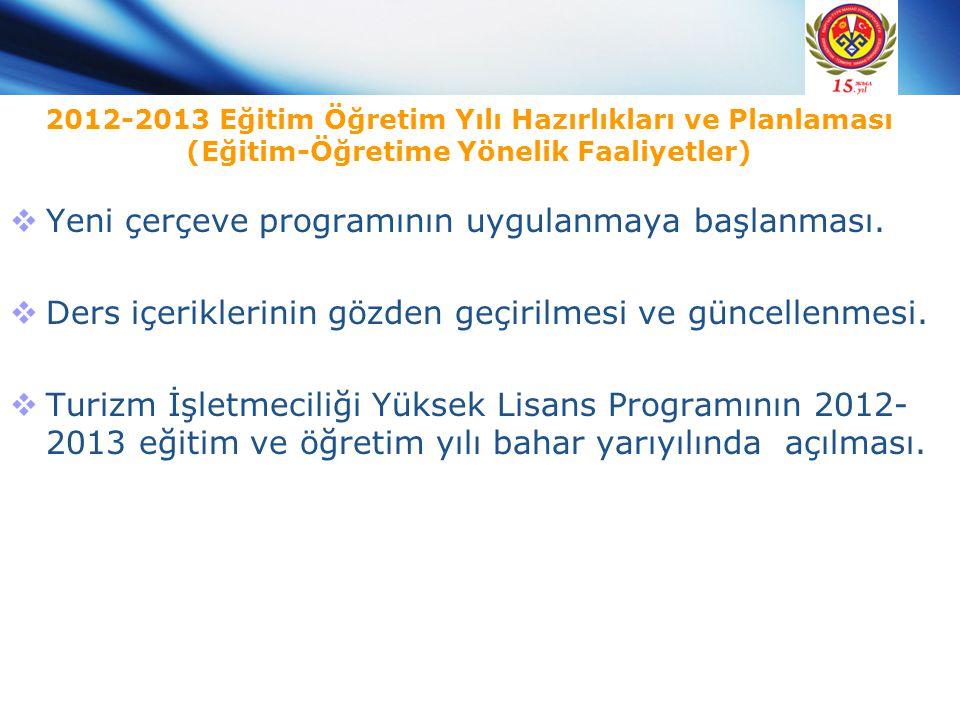 2012-2013 Eğitim Öğretim Yılı Hazırlıkları ve Planlaması (Eğitim-Öğretime Yönelik Faaliyetler)  Yeni çerçeve programının uygulanmaya başlanması.  De
