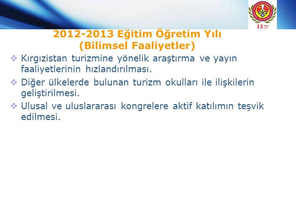 2012-2013 Eğitim Öğretim Yılı (Bilimsel Faaliyetler)  Kırgızistan turizmine yönelik araştırma ve yayın faaliyetlerinin hızlandırılması.  Diğer ülkel