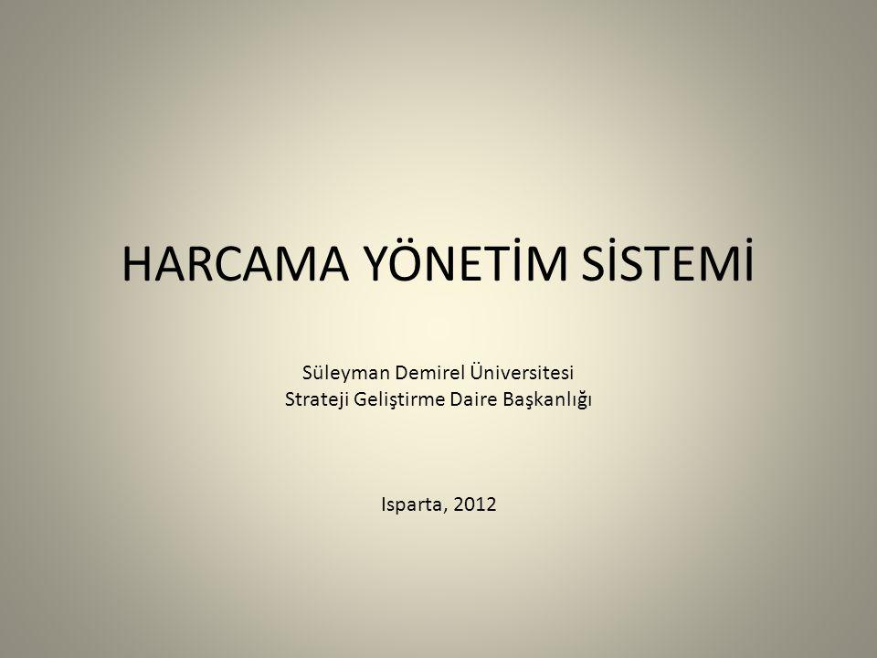 HARCAMA YÖNETİM SİSTEMİ Süleyman Demirel Üniversitesi Strateji Geliştirme Daire Başkanlığı Isparta, 2012