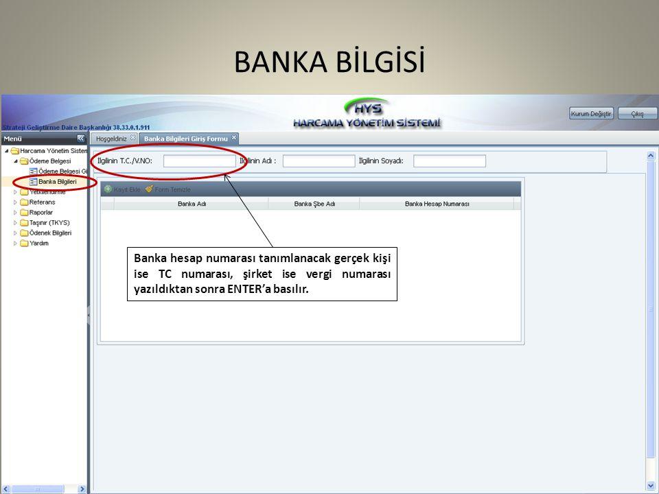 Banka hesap numarası tanımlanacak gerçek kişi ise TC numarası, şirket ise vergi numarası yazıldıktan sonra ENTER'a basılır. BANKA BİLGİSİ