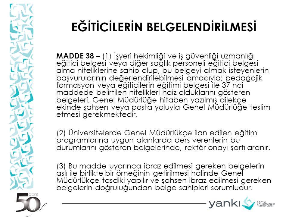 EĞİTİCİLERİN BELGELENDİRİLMESİ MADDE 38 – (1) İşyeri hekimliği ve iş güvenliği uzmanlığı eğitici belgesi veya diğer sağlık personeli eğitici belgesi a