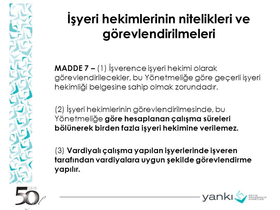 İşyeri hekimlerinin nitelikleri ve görevlendirilmeleri MADDE 7 – (1) İşverence işyeri hekimi olarak görevlendirilecekler, bu Yönetmeliğe göre geçerli