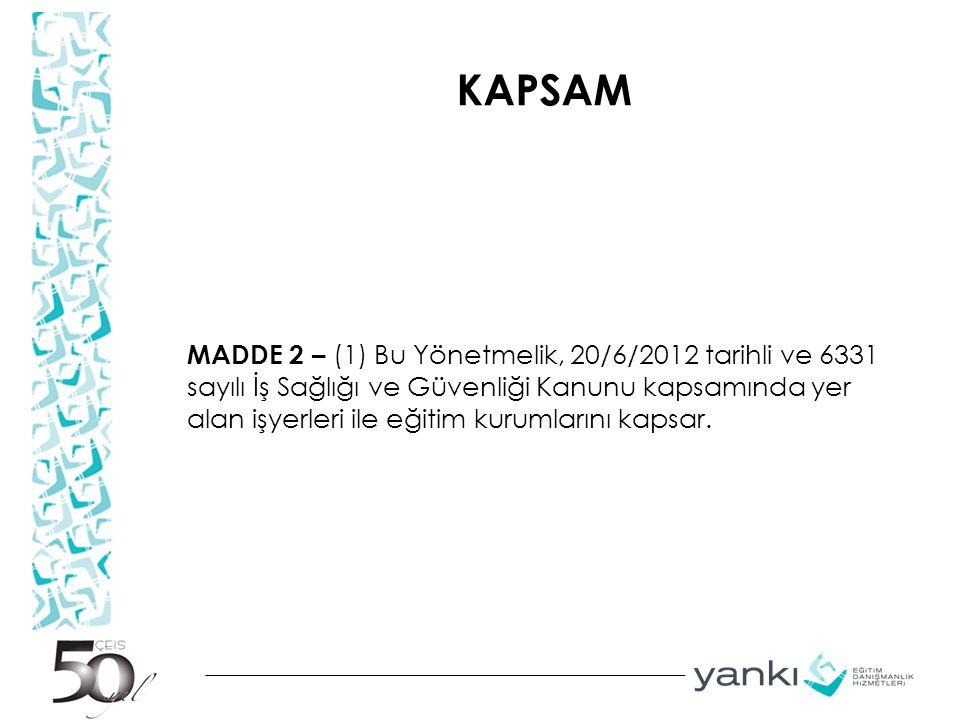 KAPSAM MADDE 2 – (1) Bu Yönetmelik, 20/6/2012 tarihli ve 6331 sayılı İş Sağlığı ve Güvenliği Kanunu kapsamında yer alan işyerleri ile eğitim kurumları