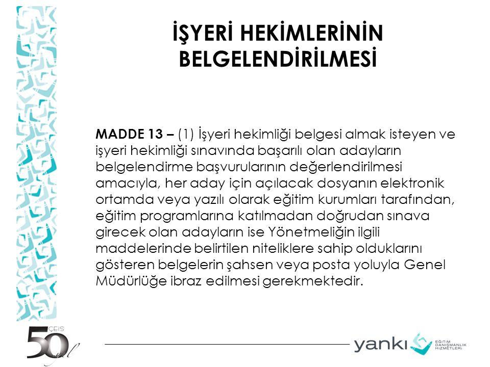 İŞYERİ HEKİMLERİNİN BELGELENDİRİLMESİ MADDE 13 – (1) İşyeri hekimliği belgesi almak isteyen ve işyeri hekimliği sınavında başarılı olan adayların belg