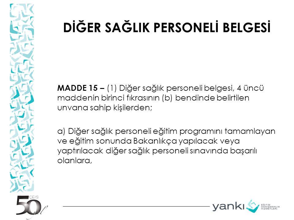 DİĞER SAĞLIK PERSONELİ BELGESİ MADDE 15 – (1) Diğer sağlık personeli belgesi, 4 üncü maddenin birinci fıkrasının (b) bendinde belirtilen unvana sahip