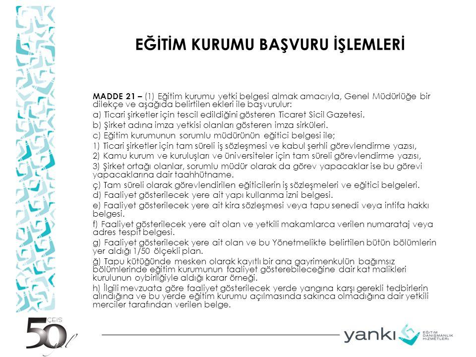 EĞİTİM KURUMU BAŞVURU İŞLEMLERİ MADDE 21 – (1) Eğitim kurumu yetki belgesi almak amacıyla, Genel Müdürlüğe bir dilekçe ve aşağıda belirtilen ekleri il