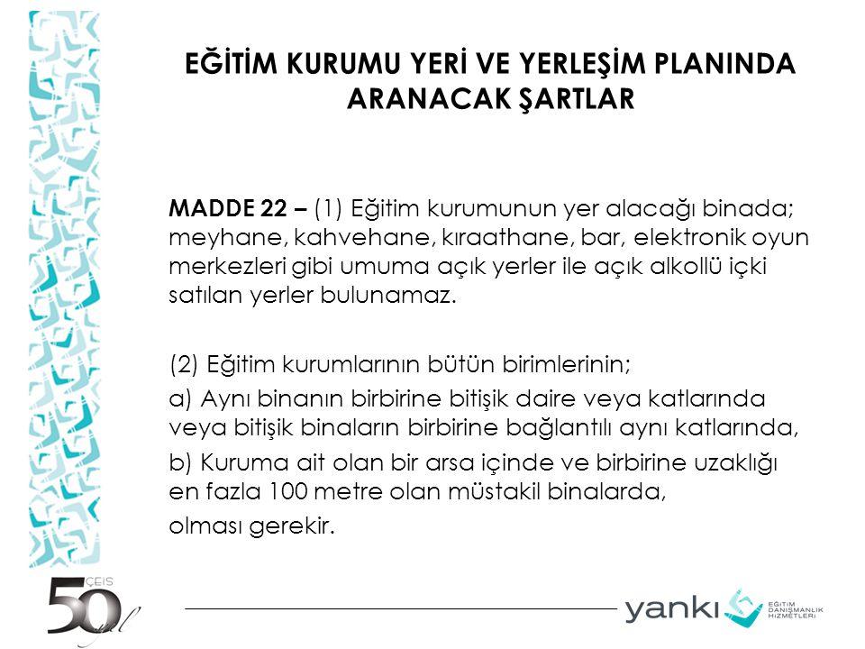 EĞİTİM KURUMU YERİ VE YERLEŞİM PLANINDA ARANACAK ŞARTLAR MADDE 22 – (1) Eğitim kurumunun yer alacağı binada; meyhane, kahvehane, kıraathane, bar, elek