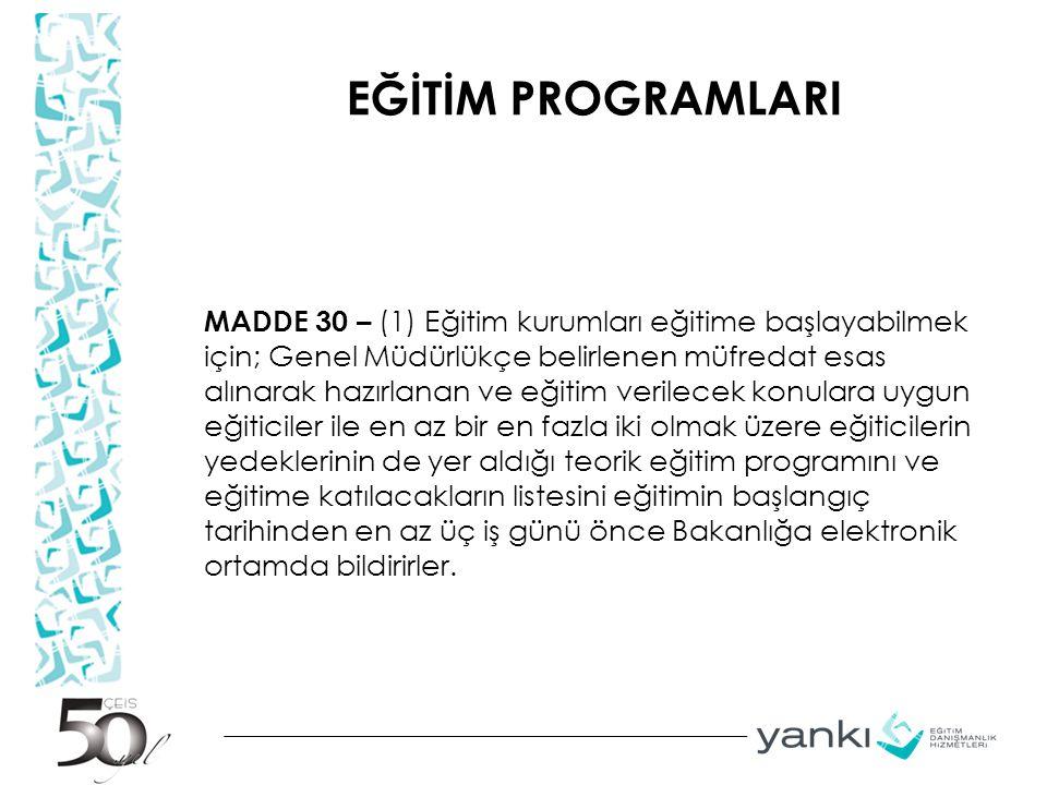 EĞİTİM PROGRAMLARI MADDE 30 – (1) Eğitim kurumları eğitime başlayabilmek için; Genel Müdürlükçe belirlenen müfredat esas alınarak hazırlanan ve eğitim