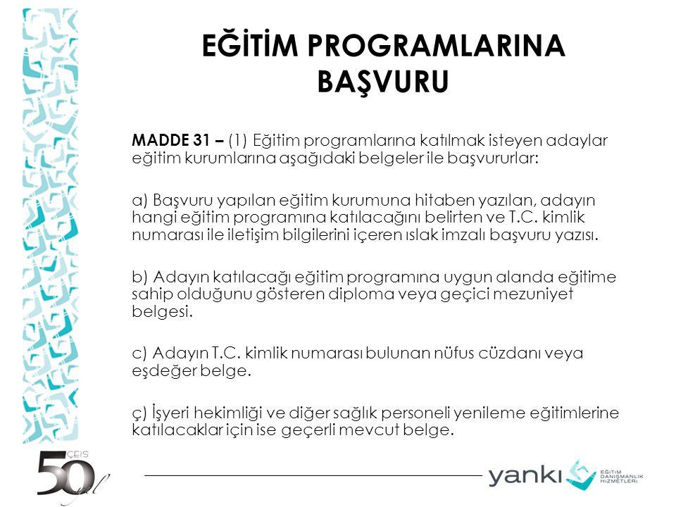 EĞİTİM PROGRAMLARINA BAŞVURU MADDE 31 – (1) Eğitim programlarına katılmak isteyen adaylar eğitim kurumlarına aşağıdaki belgeler ile başvururlar: a) Ba