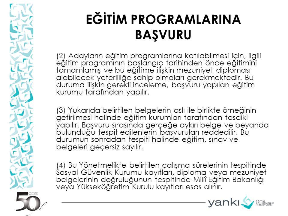 EĞİTİM PROGRAMLARINA BAŞVURU (2) Adayların eğitim programlarına katılabilmesi için, ilgili eğitim programının başlangıç tarihinden önce eğitimini tama