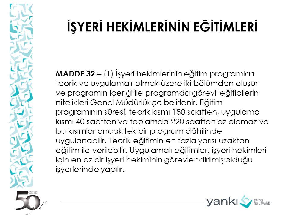 İŞYERİ HEKİMLERİNİN EĞİTİMLERİ MADDE 32 – (1) İşyeri hekimlerinin eğitim programları teorik ve uygulamalı olmak üzere iki bölümden oluşur ve programın