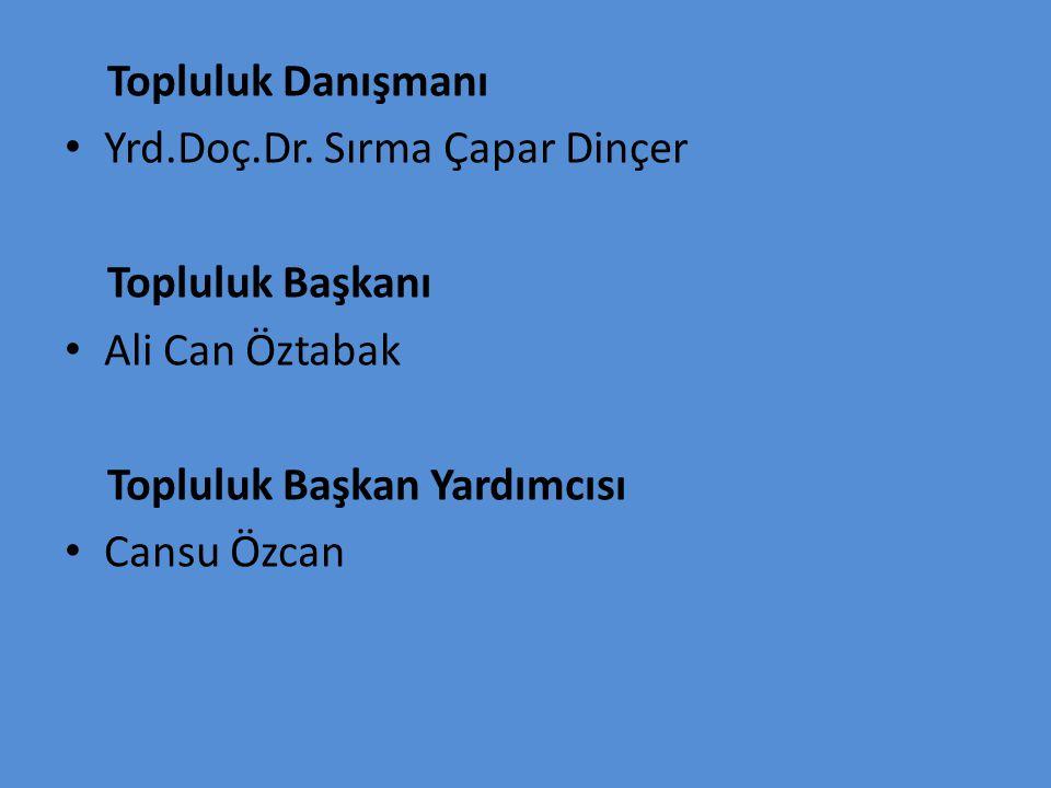 Topluluk Danışmanı Yrd.Doç.Dr. Sırma Çapar Dinçer Topluluk Başkanı Ali Can Öztabak Topluluk Başkan Yardımcısı Cansu Özcan