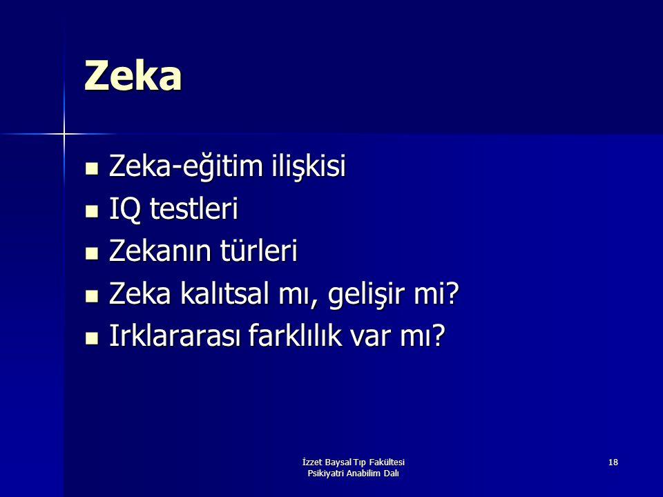 İzzet Baysal Tıp Fakültesi Psikiyatri Anabilim Dalı 18 Zeka Zeka-eğitim ilişkisi Zeka-eğitim ilişkisi IQ testleri IQ testleri Zekanın türleri Zekanın