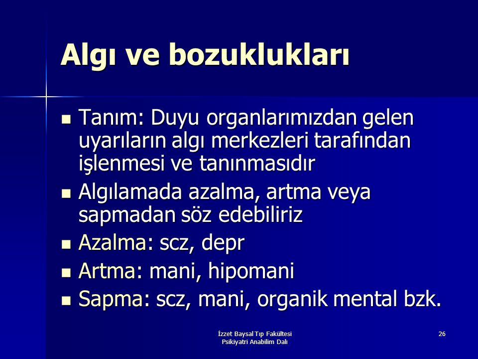 İzzet Baysal Tıp Fakültesi Psikiyatri Anabilim Dalı 26 Algı ve bozuklukları Tanım: Duyu organlarımızdan gelen uyarıların algı merkezleri tarafından iş