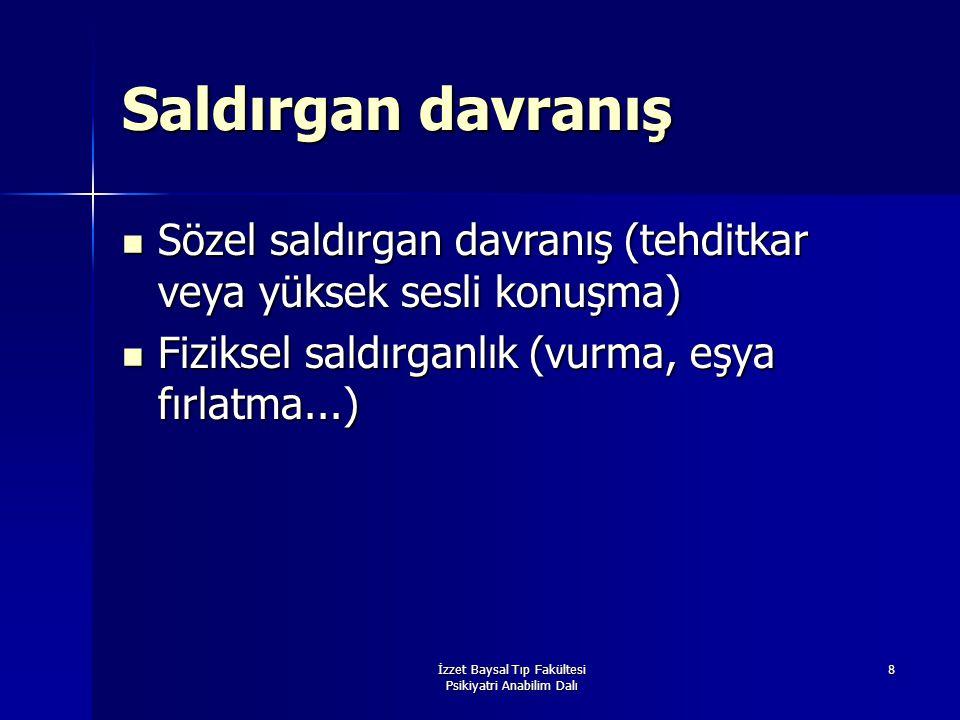 İzzet Baysal Tıp Fakültesi Psikiyatri Anabilim Dalı 8 Saldırgan davranış Sözel saldırgan davranış (tehditkar veya yüksek sesli konuşma) Sözel saldırga