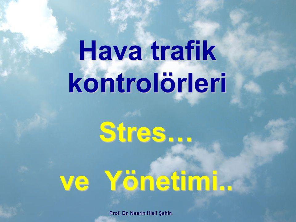 Hava trafik kontrolörleri Stres… ve Yönetimi.. Prof. Dr. Nesrin Hisli Şahin