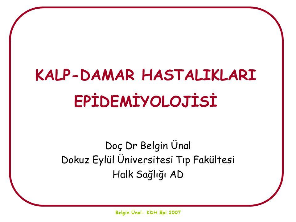 Belgin Ünal- KDH Epi 2007 oKalp damar hastalıkları  Koroner kalp hastalığı (KKH)  Periferik damar hastalığı  İnme (stroke)  Romatizmal kalp hastalığı  Hipertansiyon oBu grubun en önemli bölümünü KKH oluşturur