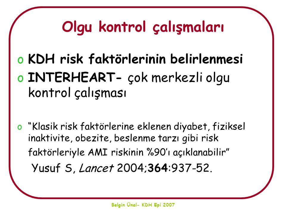 """Belgin Ünal- KDH Epi 2007 Olgu kontrol çalışmaları oKDH risk faktörlerinin belirlenmesi oINTERHEART- çok merkezli olgu kontrol çalışması o""""Klasik risk"""