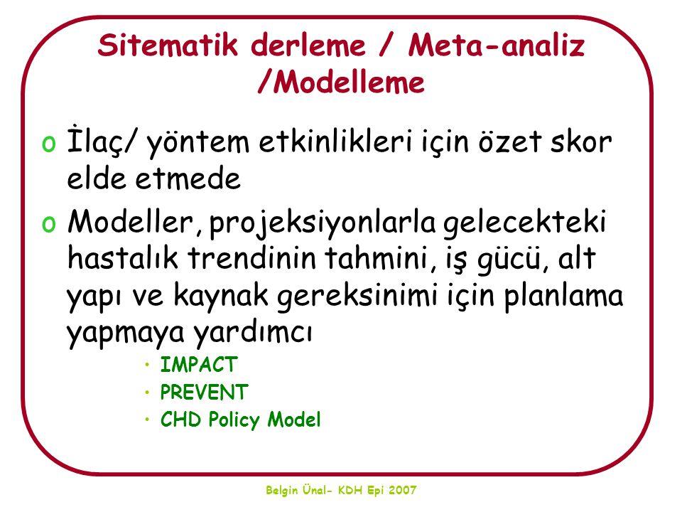 Belgin Ünal- KDH Epi 2007 Sitematik derleme / Meta-analiz /Modelleme oİlaç/ yöntem etkinlikleri için özet skor elde etmede oModeller, projeksiyonlarla