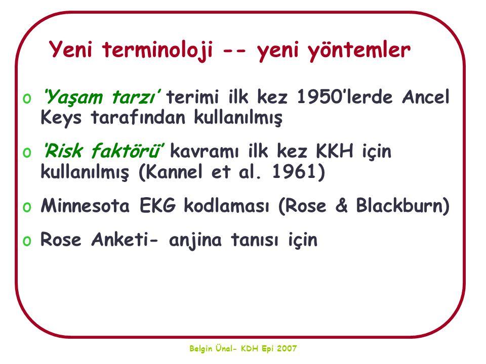 Belgin Ünal- KDH Epi 2007 o'Yaşam tarzı' terimi ilk kez 1950'lerde Ancel Keys tarafından kullanılmış o'Risk faktörü' kavramı ilk kez KKH için kullanıl