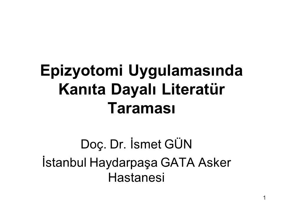 Epizyotomi Uygulamasında Kanıta Dayalı Literatür Taraması Doç. Dr. İsmet GÜN İstanbul Haydarpaşa GATA Asker Hastanesi 1