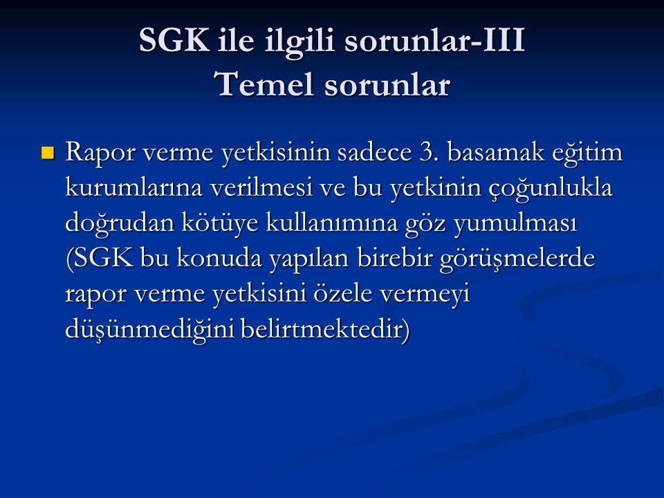 SGK ile ilgili sorunlar-III Temel sorunlar Rapor verme yetkisinin sadece 3. basamak eğitim kurumlarına verilmesi ve bu yetkinin çoğunlukla doğrudan kö