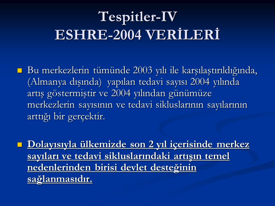 Tespitler-IV ESHRE-2004 VERİLERİ Bu merkezlerin tümünde 2003 yılı ile karşılaştırıldığında, (Almanya dışında) yapılan tedavi sayısı 2004 yılında artış