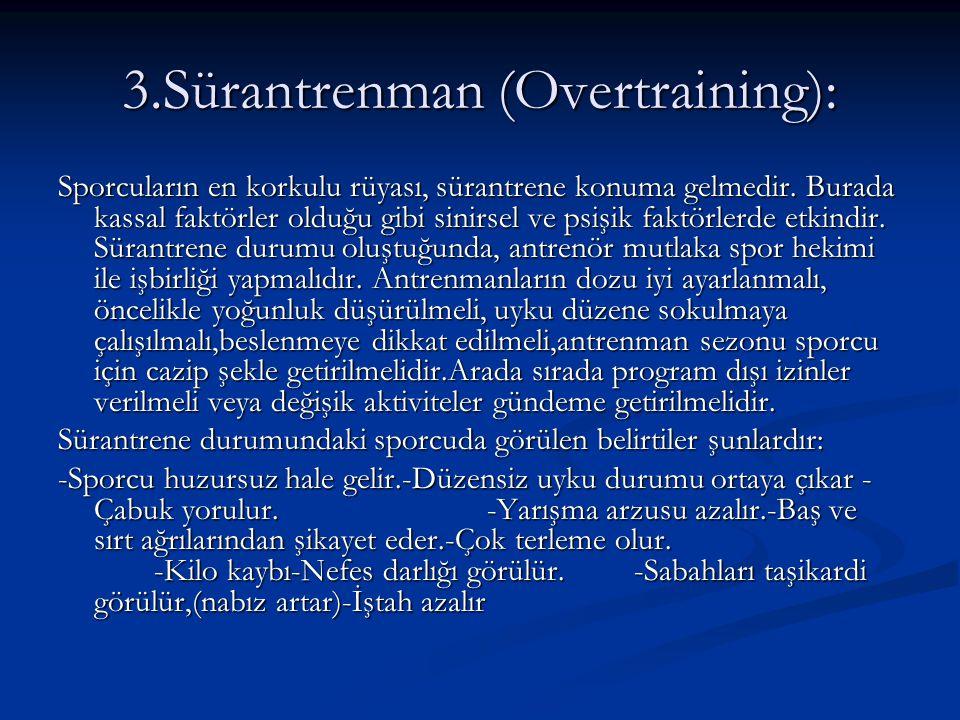 3.Sürantrenman (Overtraining): Sporcuların en korkulu rüyası, sürantrene konuma gelmedir. Burada kassal faktörler olduğu gibi sinirsel ve psişik faktö