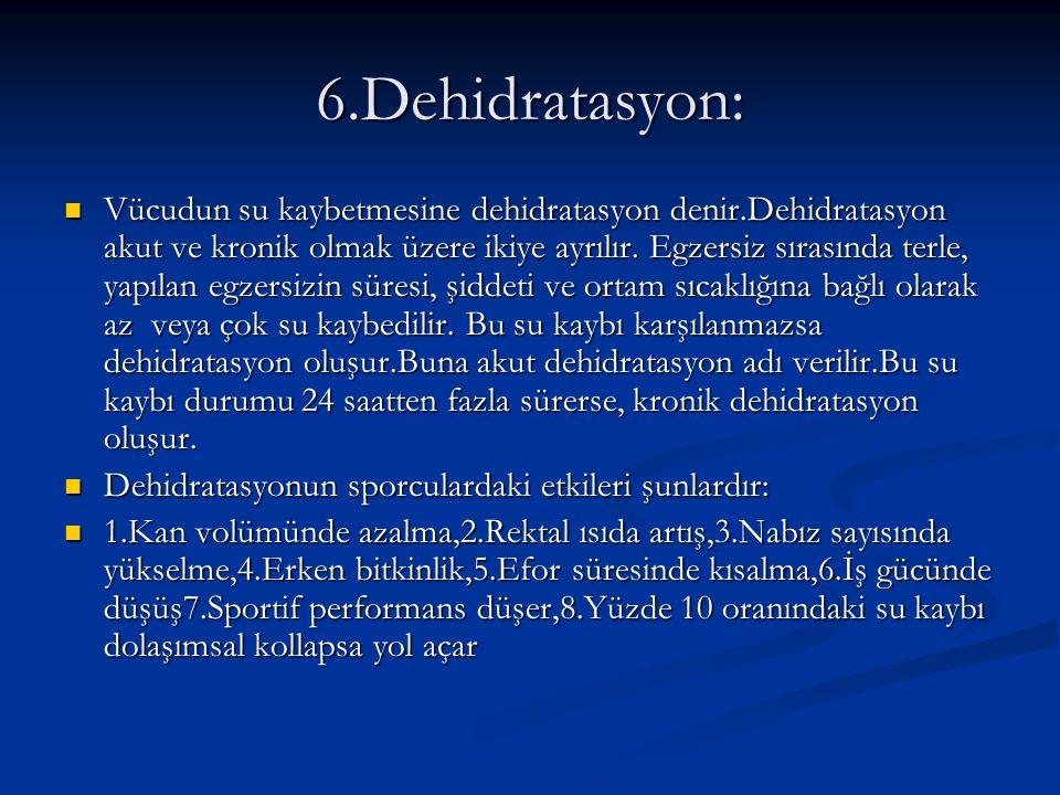 6.Dehidratasyon: Vücudun su kaybetmesine dehidratasyon denir.Dehidratasyon akut ve kronik olmak üzere ikiye ayrılır.