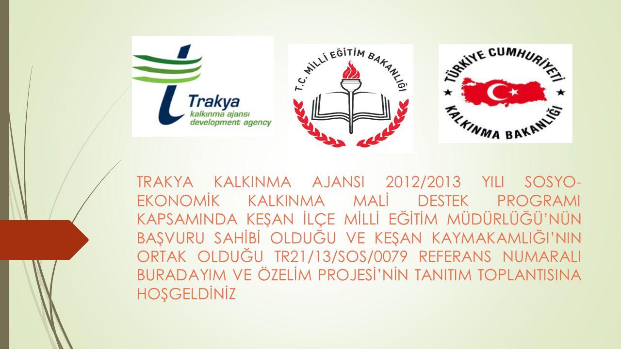TRAKYA KALKINMA AJANSI 2012/2013 YILI SOSYO- EKONOMİK KALKINMA MALİ DESTEK PROGRAMI KAPSAMINDA KEŞAN İLÇE MİLLİ EĞİTİM MÜDÜRLÜĞÜ'NÜN BAŞVURU SAHİBİ OL