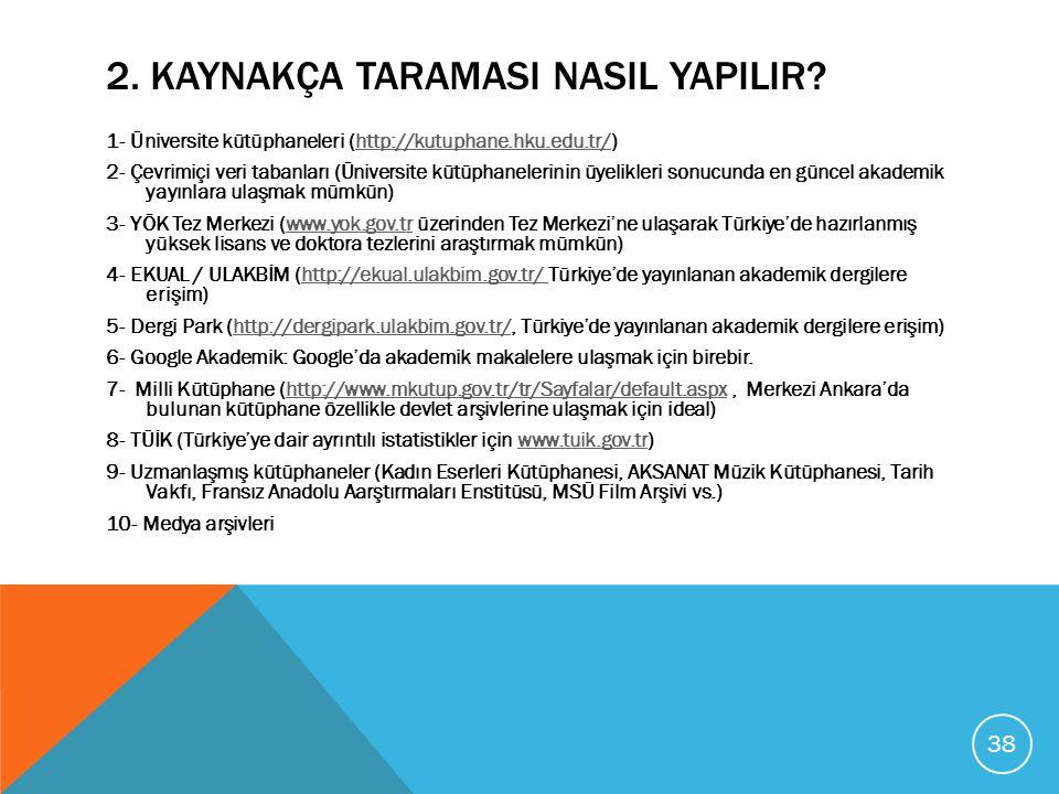 2. KAYNAKÇA TARAMASI NASIL YAPILIR? 1- Üniversite kütüphaneleri (http://kutuphane.hku.edu.tr/)http://kutuphane.hku.edu.tr/ 2- Çevrimiçi veri tabanları