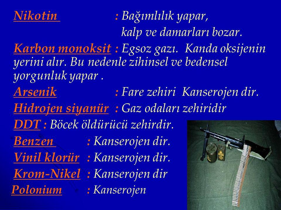 Nikotin : Bağımlılık yapar, kalp ve damarları bozar.