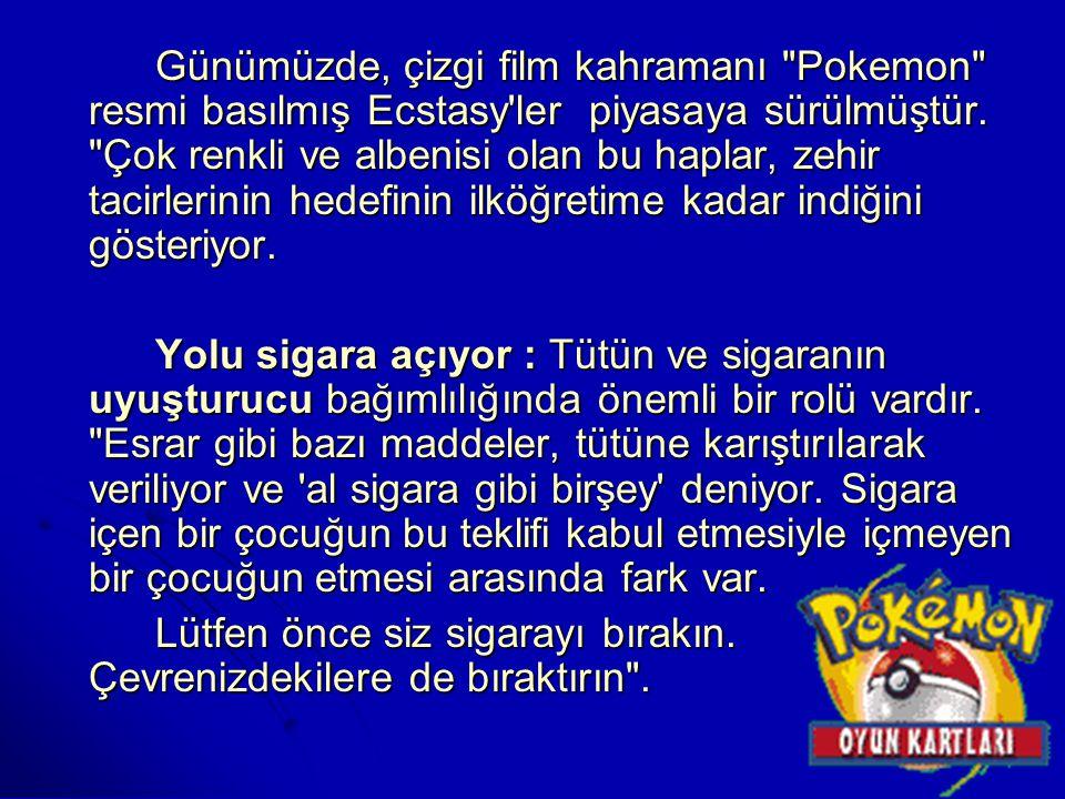 Günümüzde, çizgi film kahramanı Pokemon resmi basılmış Ecstasy ler piyasaya sürülmüştür.