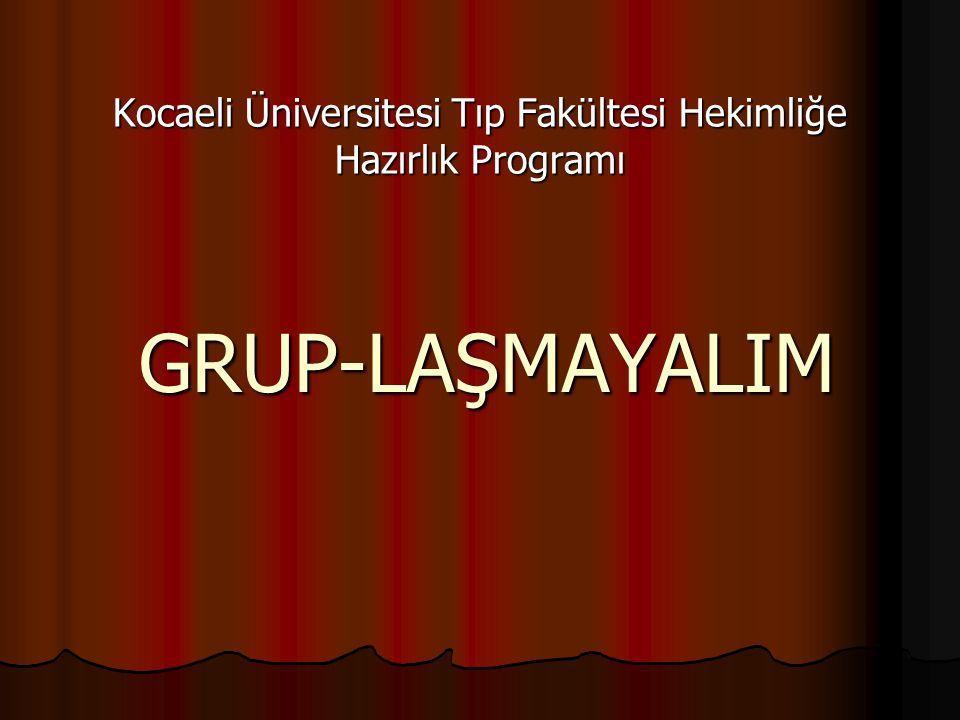 Kocaeli Üniversitesi Tıp Fakültesi Hekimliğe Hazırlık Programı GRUP-LAŞMAYALIM