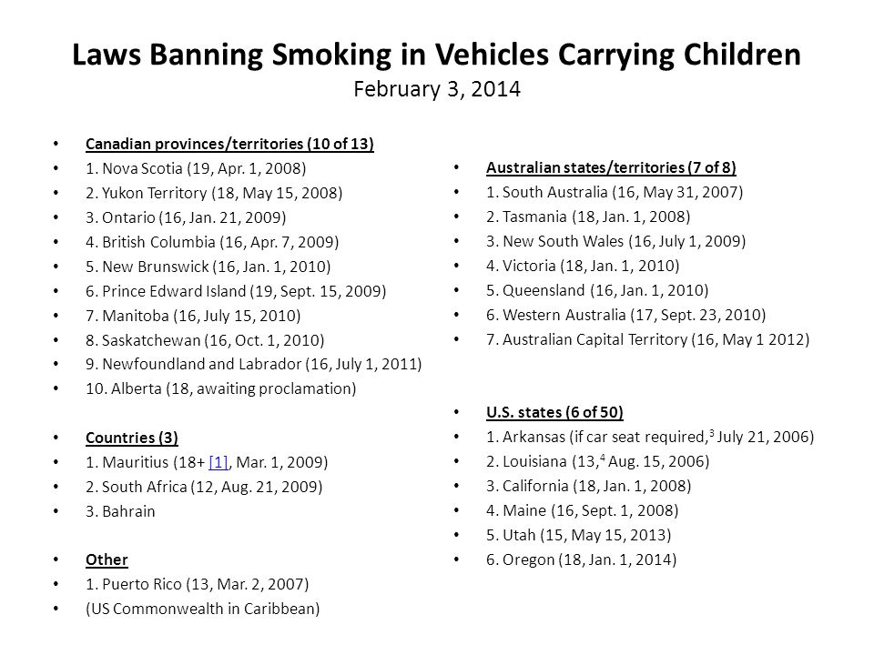 Laws Banning Smoking in Vehicles Carrying Children February 3, 2014 Canadian provinces/territories (10 of 13) 1. Nova Scotia (19, Apr. 1, 2008) 2. Yuk
