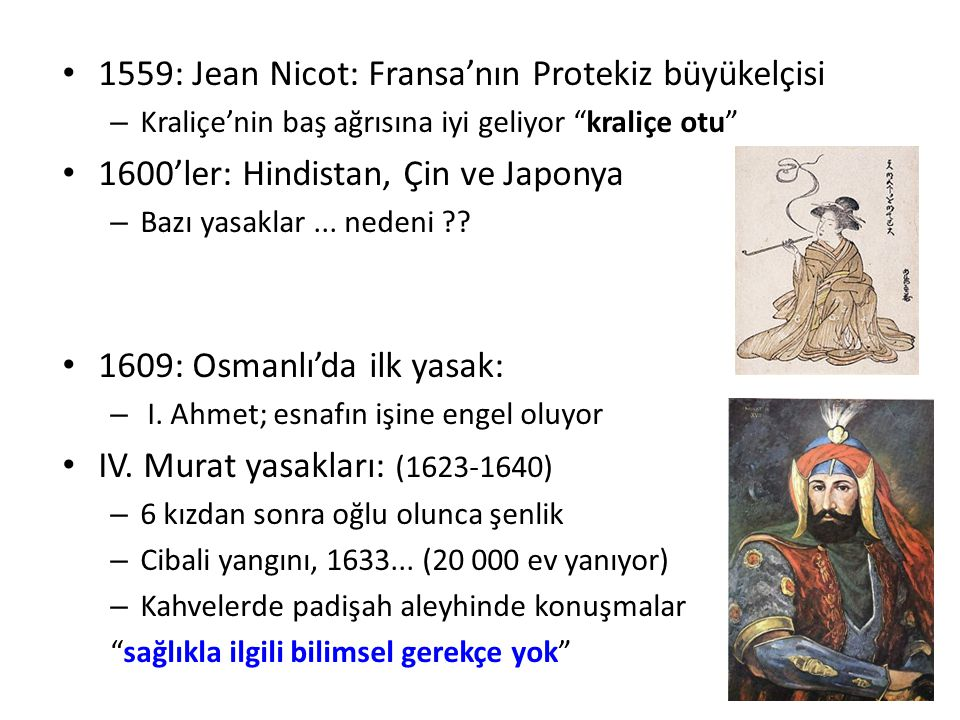1559: Jean Nicot: Fransa'nın Protekiz büyükelçisi – Kraliçe'nin baş ağrısına iyi geliyor kraliçe otu 1600'ler: Hindistan, Çin ve Japonya – Bazı yasaklar...