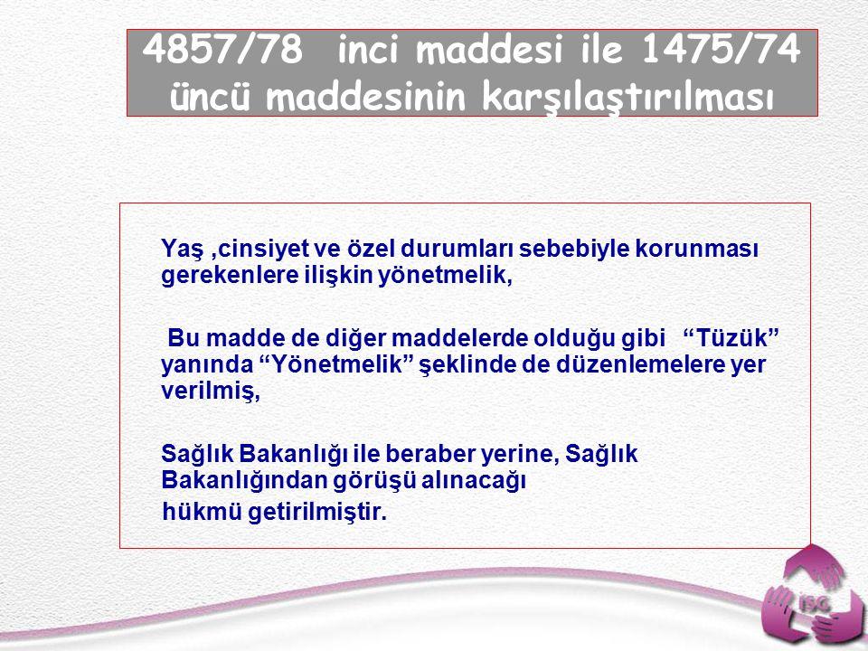 Tel: +90 (312) 215 50 21 Faks: +90 (312) 215 50 28 e-posta: isggm@csgb.gov.tr http://isggm.calisma.gov.tr   Yaş,cinsiyet ve özel durumları sebebiyle korunması gerekenlere ilişkin yönetmelik,   Bu madde de diğer maddelerde olduğu gibi Tüzük yanında Yönetmelik şeklinde de düzenlemelere yer verilmiş,   Sağlık Bakanlığı ile beraber yerine, Sağlık Bakanlığından görüşü alınacağı hükmü getirilmiştir.