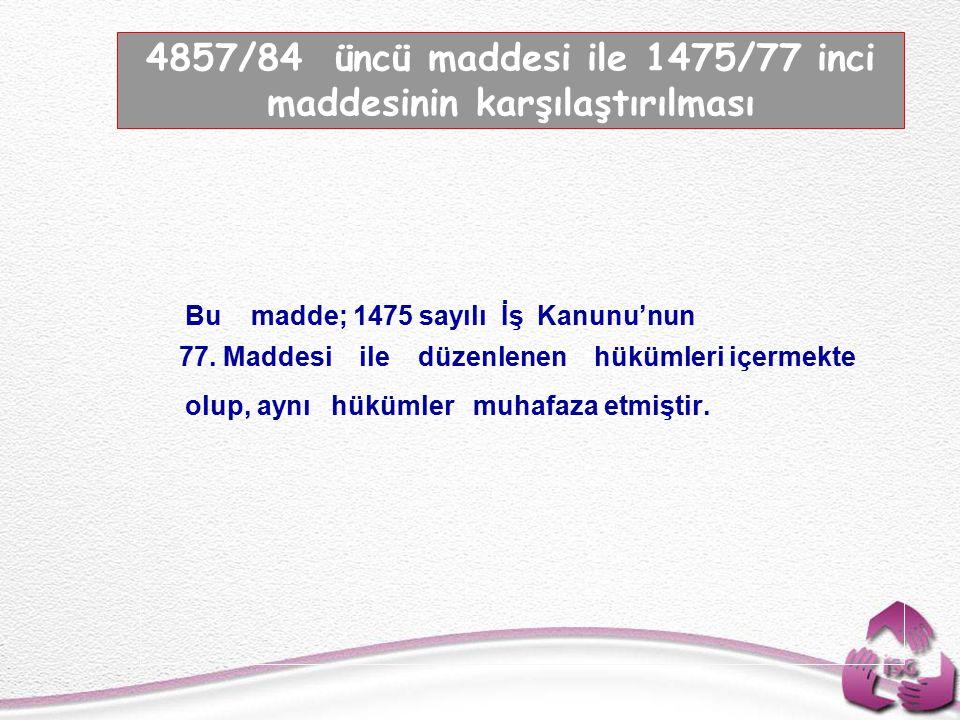 Tel: +90 (312) 215 50 21 Faks: +90 (312) 215 50 28 e-posta: isggm@csgb.gov.tr http://isggm.calisma.gov.tr Bu madde; 1475 sayılı İş Kanunu'nun 77.