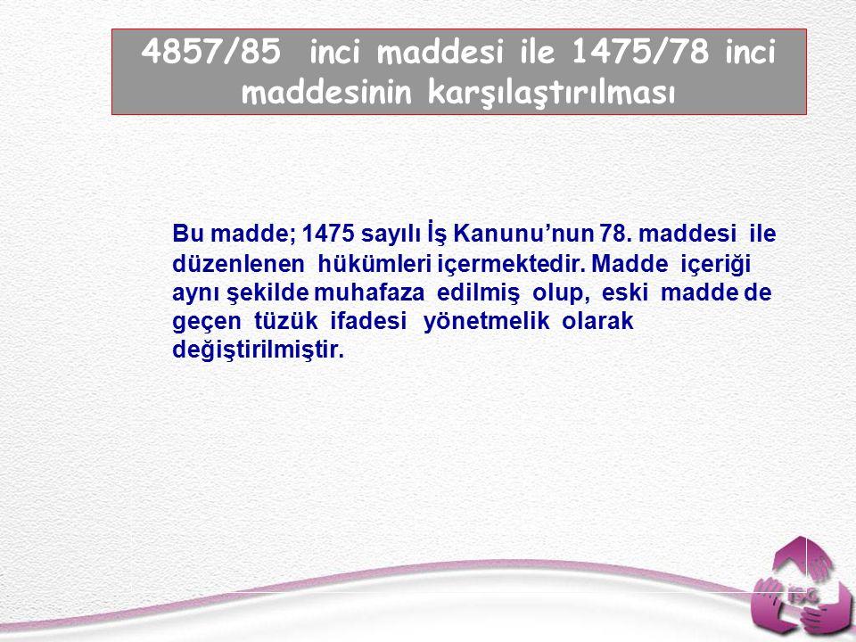Tel: +90 (312) 215 50 21 Faks: +90 (312) 215 50 28 e-posta: isggm@csgb.gov.tr http://isggm.calisma.gov.tr Bu madde; 1475 sayılı İş Kanunu'nun 78.