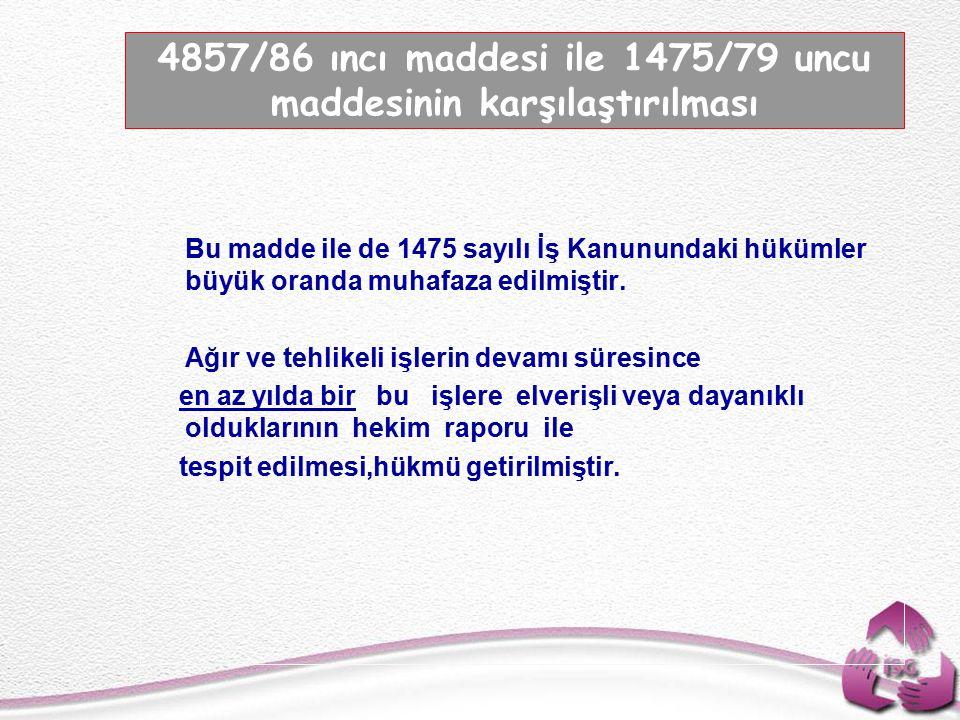 Tel: +90 (312) 215 50 21 Faks: +90 (312) 215 50 28 e-posta: isggm@csgb.gov.tr http://isggm.calisma.gov.tr   Bu madde ile de 1475 sayılı İş Kanunundaki hükümler büyük oranda muhafaza edilmiştir.