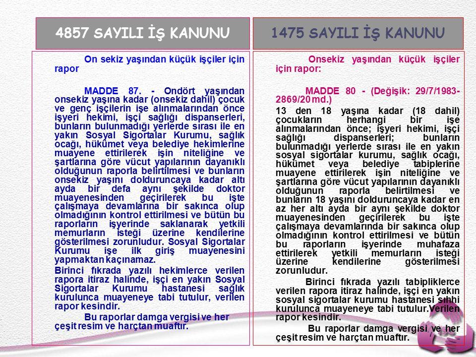 Tel: +90 (312) 215 50 21 Faks: +90 (312) 215 50 28 e-posta: isggm@csgb.gov.tr http://isggm.calisma.gov.tr On sekiz yaşından küçük işçiler için rapor MADDE 87.