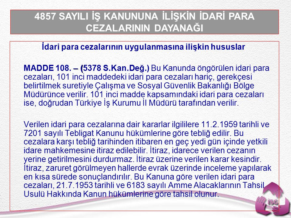 Tel: +90 (312) 215 50 21 Faks: +90 (312) 215 50 28 e-posta: isggm@csgb.gov.tr http://isggm.calisma.gov.tr İdari para cezalarının uygulanmasına ilişkin hususlar – ( MADDE 108.