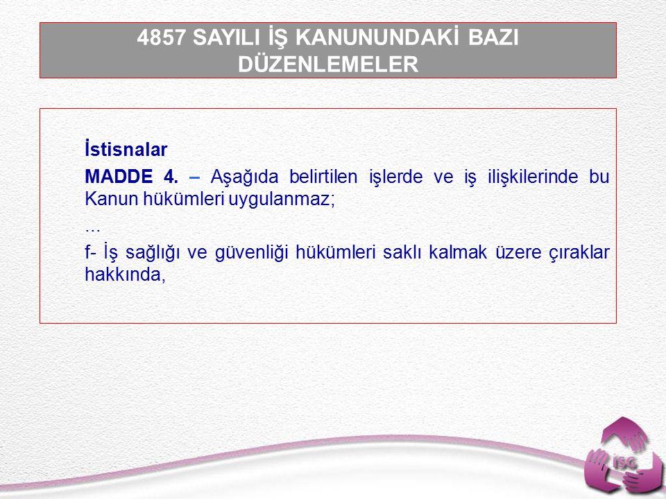 Tel: +90 (312) 215 50 21 Faks: +90 (312) 215 50 28 e-posta: isggm@csgb.gov.tr http://isggm.calisma.gov.tr İstisnalar MADDE 4.