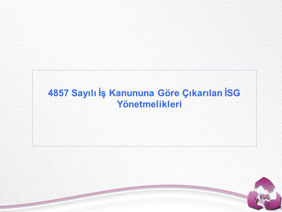 Tel: +90 (312) 215 50 21 Faks: +90 (312) 215 50 28 e-posta: isggm@csgb.gov.tr http://isggm.calisma.gov.tr 4857 Sayılı İş Kanununa Göre Çıkarılan İSG Yönetmelikleri