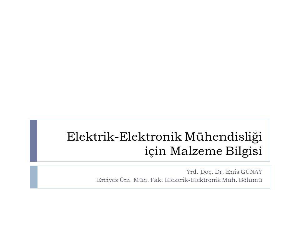 Elektrik-Elektronik Mühendisliği için Malzeme Bilgisi Yrd. Doç. Dr. Enis GÜNAY Erciyes Üni. Müh. Fak. Elektrik-Elektronik Müh. Bölümü