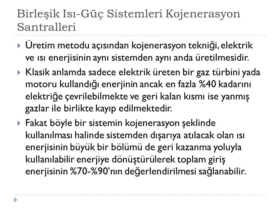 Birleşik Isı-Güç Sistemleri Kojenerasyon Santralleri  Üretim metodu açısından kojenerasyon tekni ğ i, elektrik ve ısı enerjisinin aynı sistemden aynı anda üretilmesidir.