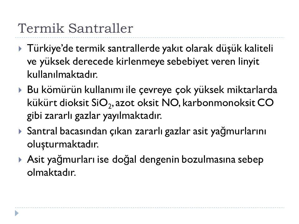  Türkiye'de termik santrallerde yakıt olarak düşük kaliteli ve yüksek derecede kirlenmeye sebebiyet veren linyit kullanılmaktadır.