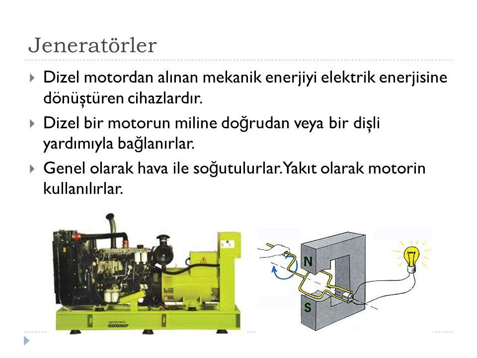 Jeneratörler  Kuruluşlarının kolay ve ucuz olması, verimlerinin yüksekli ğ i, az yer kaplamaları ve yakıt depo edebilme kolaylıkları avantajları arasında sayılabilir.