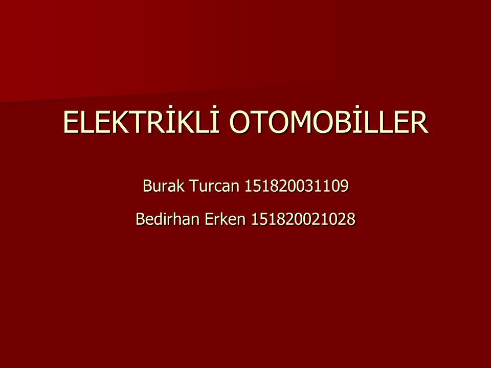ELEKTRİKLİ OTOMOBİLLER Burak Turcan 151820031109 Bedirhan Erken 151820021028