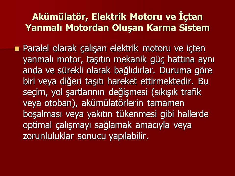 Akümülatör, Elektrik Motoru ve İçten Yanmalı Motordan Oluşan Karma Sistem Paralel olarak çalışan elektrik motoru ve içten yanmalı motor, taşıtın mekan